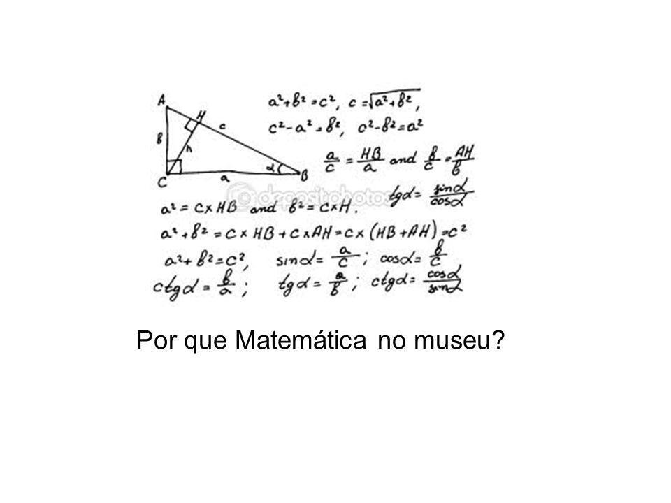 Por que Matemática no museu?