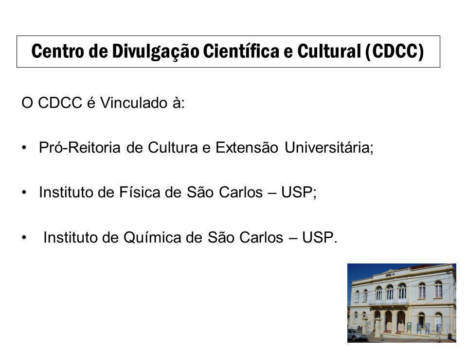 O CDCC é Vinculado à: Pró-Reitoria de Cultura e Extensão Universitária; Instituto de Física de São Carlos – USP; Instituto de Química de São Carlos –