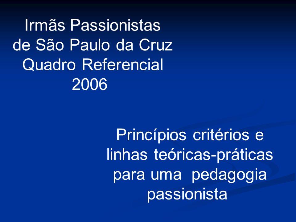 Irmãs Passionistas de São Paulo da Cruz Quadro Referencial 2006 Princípios critérios e linhas teóricas-práticas para uma pedagogia passionista