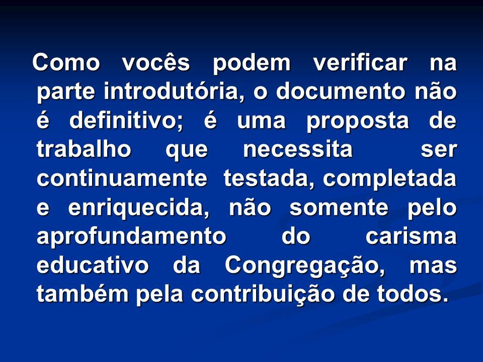 Como vocês podem verificar na parte introdutória, o documento não é definitivo; é uma proposta de trabalho que necessita ser continuamente testada, co