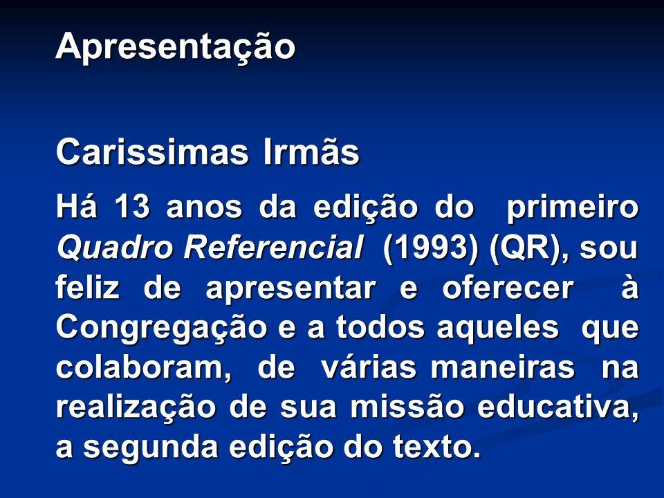 Apresentação Carissimas Irmãs Há 13 anos da edição do primeiro Quadro Referencial (1993) (QR), sou feliz de apresentar e oferecer à Congregação e a to