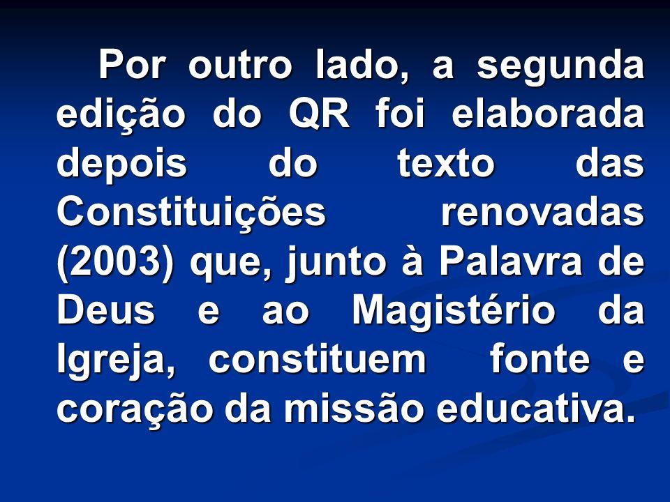 Por outro lado, a segunda edição do QR foi elaborada depois do texto das Constituições renovadas (2003) que, junto à Palavra de Deus e ao Magistério d