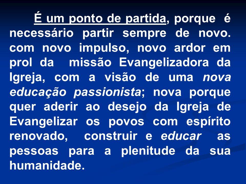 É um ponto de partida, porque é necessário partir sempre de novo. com novo impulso, novo ardor em prol da missão Evangelizadora da Igreja, com a visão
