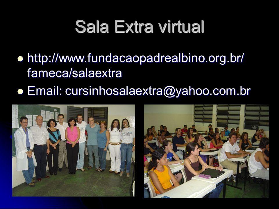 Sala Extra virtual http://www.fundacaopadrealbino.org.br/ fameca/salaextra http://www.fundacaopadrealbino.org.br/ fameca/salaextra Email: cursinhosala