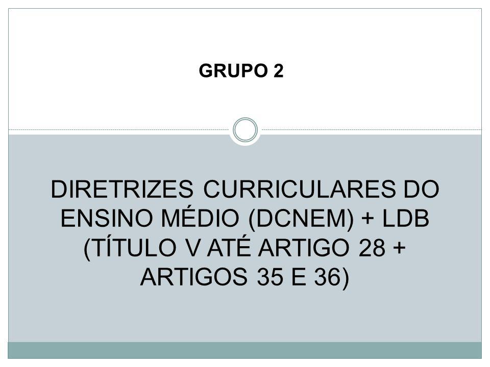 DIRETRIZES CURRICULARES DO ENSINO MÉDIO (DCNEM) + LDB (TÍTULO V ATÉ ARTIGO 28 + ARTIGOS 35 E 36) GRUPO 2
