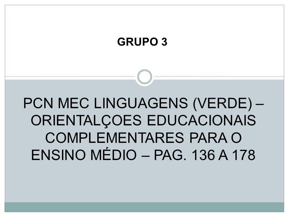 PCN MEC LINGUAGENS (VERDE) – ORIENTALÇOES EDUCACIONAIS COMPLEMENTARES PARA O ENSINO MÉDIO – PAG. 136 A 178 GRUPO 3