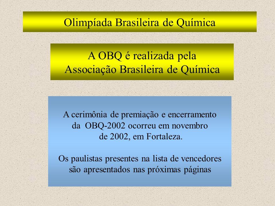 Olimpíada Brasileira de Química A cerimônia de premiação e encerramento da OBQ-2002 ocorreu em novembro de 2002, em Fortaleza. Os paulistas presentes