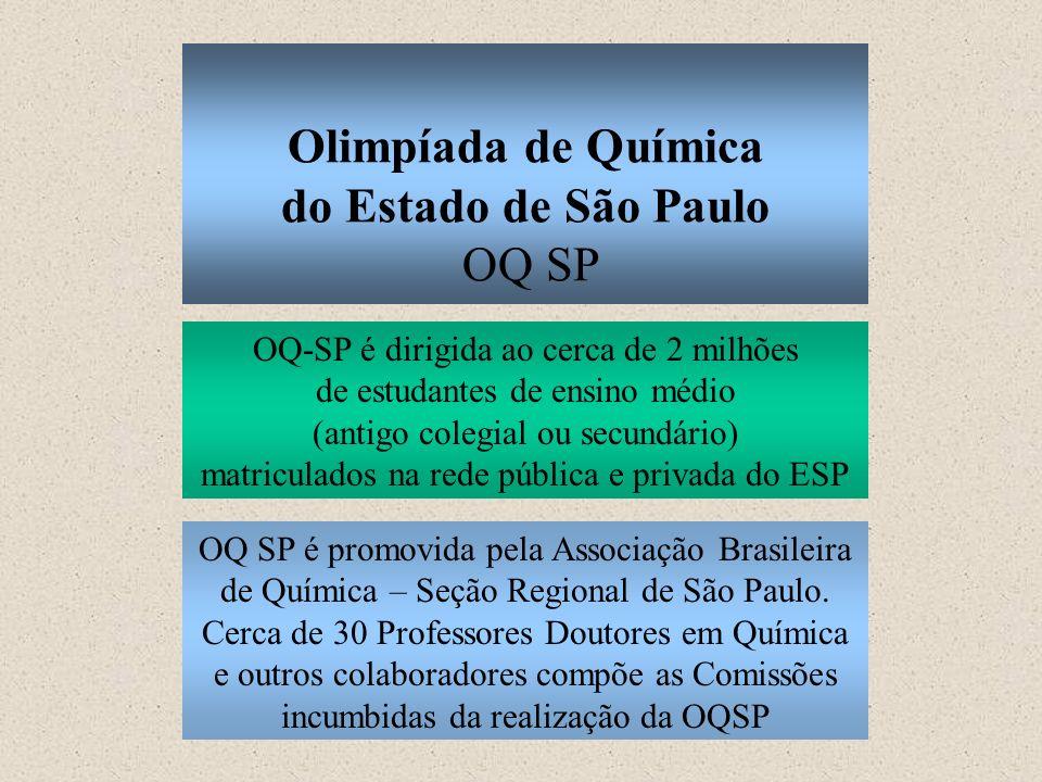 Olimpíada de Química do Estado de São Paulo OQ SP OQ-SP é dirigida ao cerca de 2 milhões de estudantes de ensino médio (antigo colegial ou secundário)