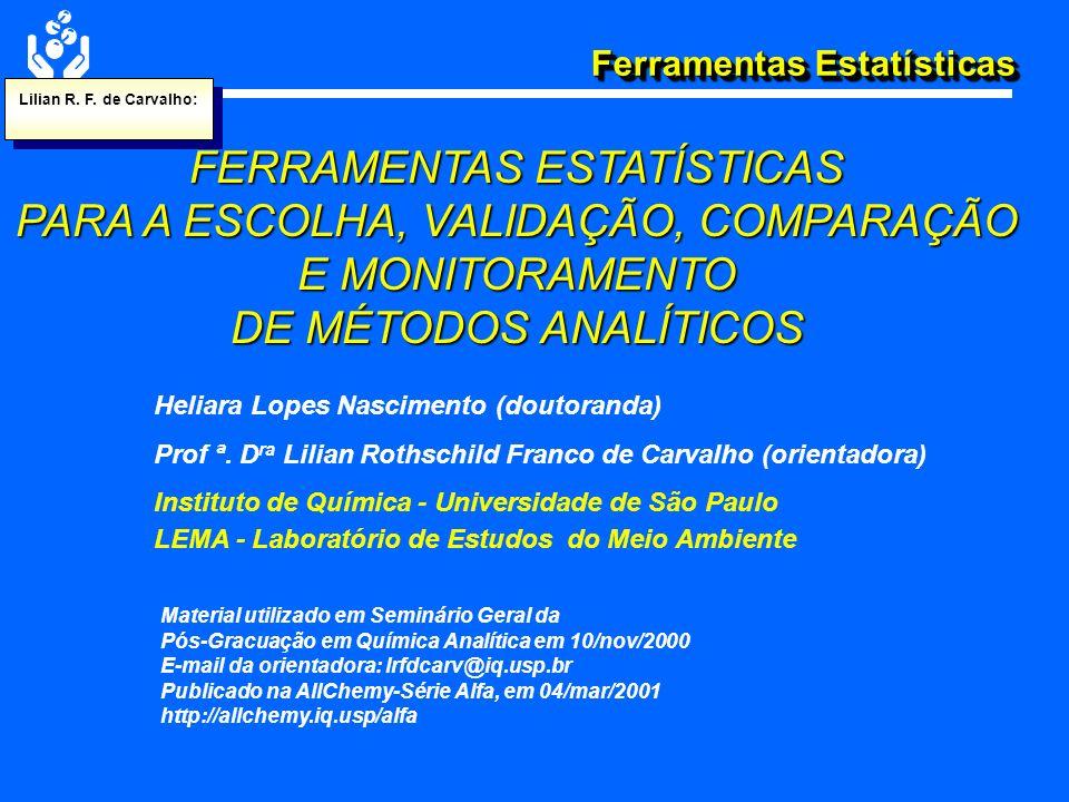 Ferramentas Estatísticas FERRAMENTAS ESTATÍSTICAS PARA A ESCOLHA, VALIDAÇÃO, COMPARAÇÃO E MONITORAMENTO DE MÉTODOS ANALÍTICOS Heliara Lopes Nascimento