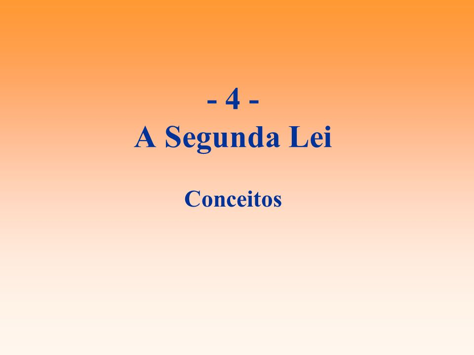 - 4 - A Segunda Lei Conceitos
