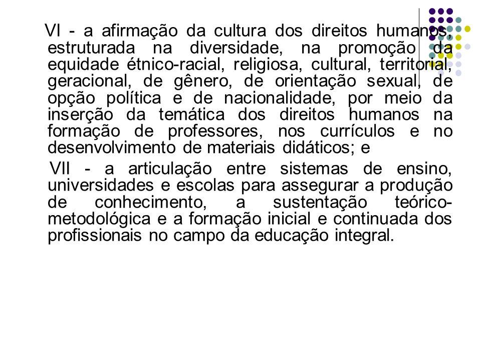 VI - a afirmação da cultura dos direitos humanos, estruturada na diversidade, na promoção da equidade étnico-racial, religiosa, cultural, territorial,
