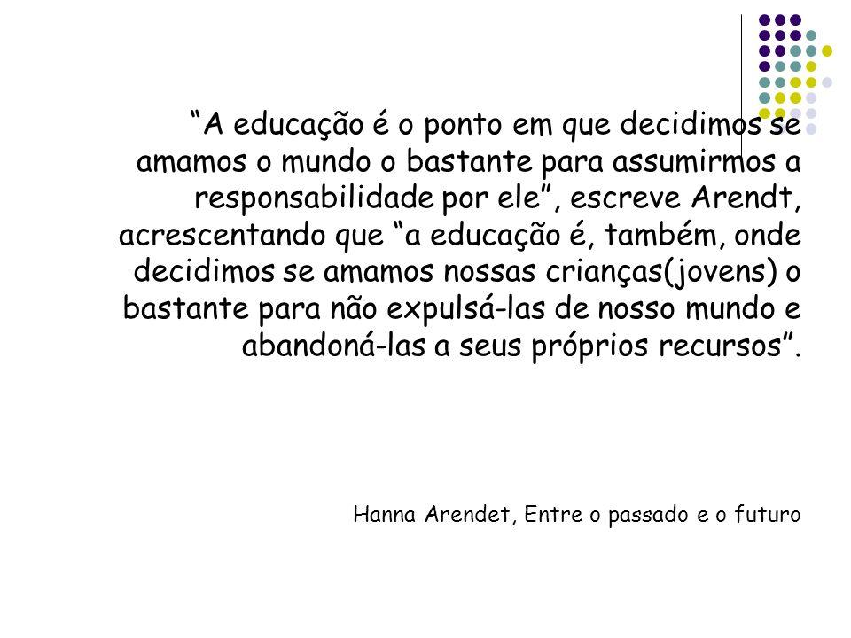 A educação é o ponto em que decidimos se amamos o mundo o bastante para assumirmos a responsabilidade por ele, escreve Arendt, acrescentando que a edu