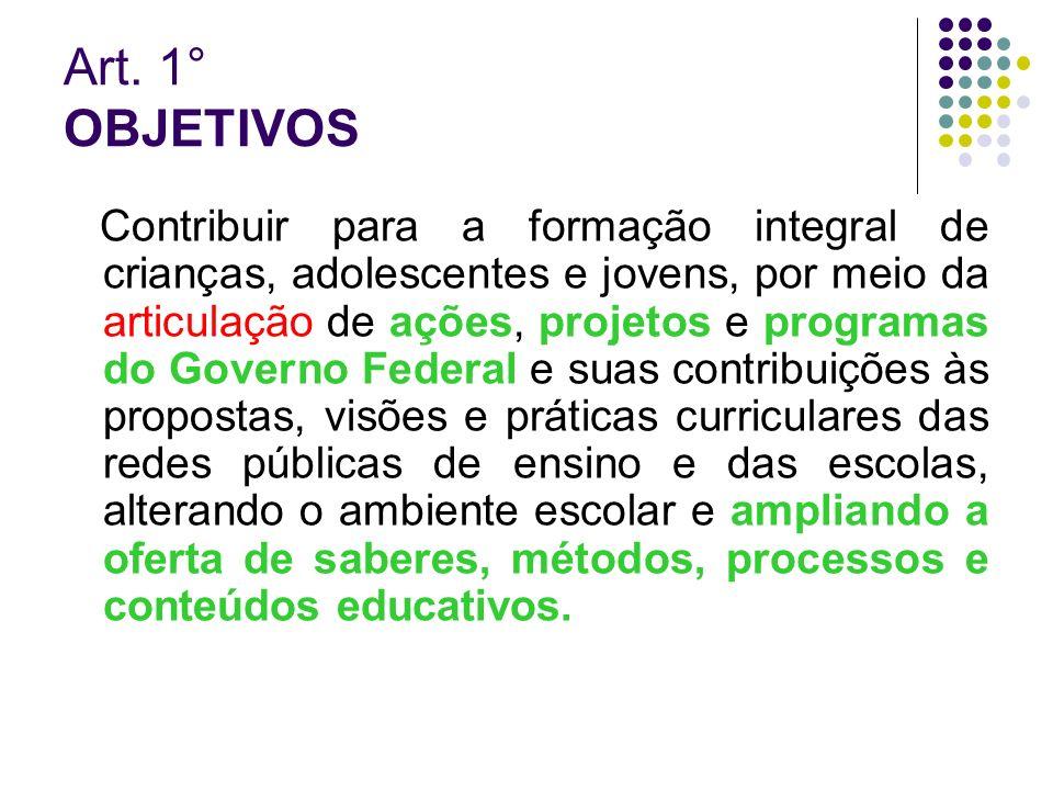 Art. 1° OBJETIVOS Contribuir para a formação integral de crianças, adolescentes e jovens, por meio da articulação de ações, projetos e programas do Go