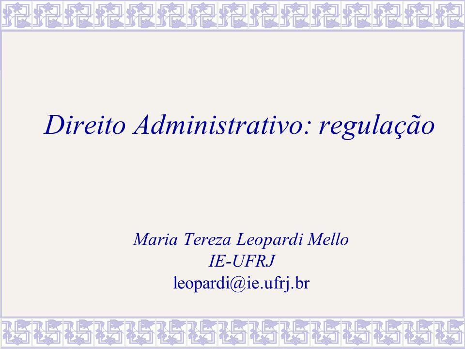 Direito Administrativo: regulação Maria Tereza Leopardi Mello IE-UFRJ leopardi@ie.ufrj.br