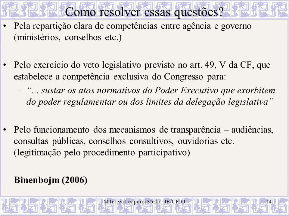 Como resolver essas questões? Pela repartição clara de competências entre agência e governo (ministérios, conselhos etc.) Pelo exercício do veto legis