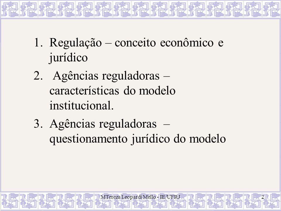 MTereza Leopardi Mello - IE/UFRJ2 1.Regulação – conceito econômico e jurídico 2. Agências reguladoras – características do modelo institucional. 3.Agê