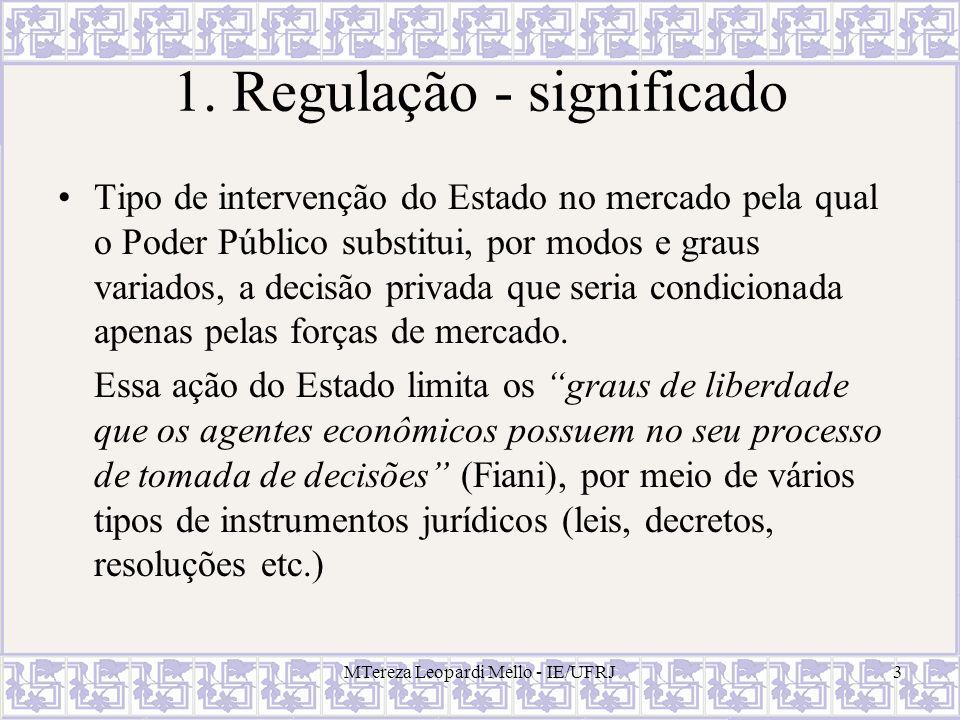 MTereza Leopardi Mello - IE/UFRJ3 1. Regulação - significado Tipo de intervenção do Estado no mercado pela qual o Poder Público substitui, por modos e