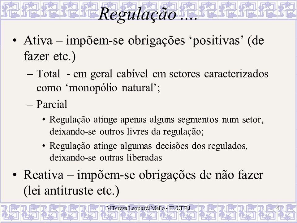 Regulação.... Ativa – impõem-se obrigações positivas (de fazer etc.) –Total - em geral cabível em setores caracterizados como monopólio natural; –Parc