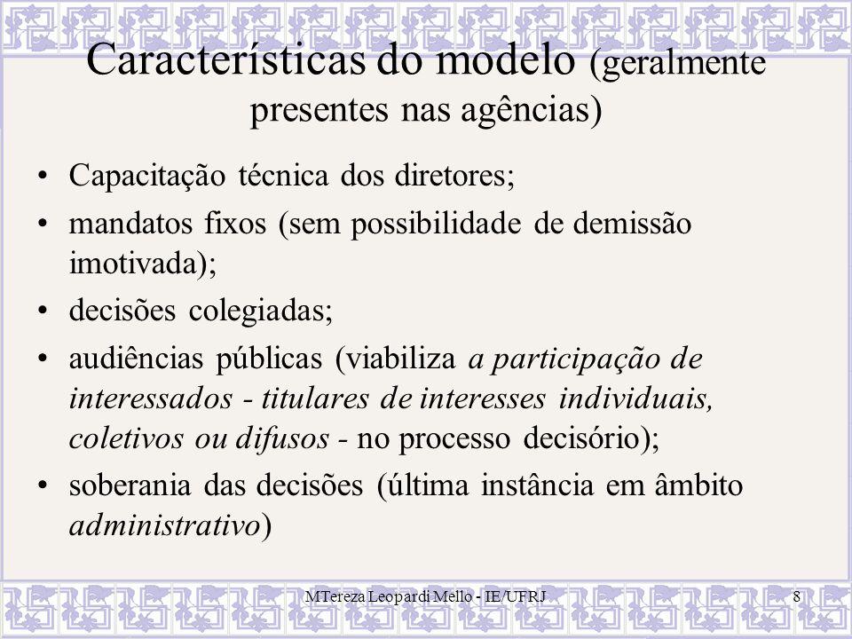 MTereza Leopardi Mello - IE/UFRJ8 Características do modelo (geralmente presentes nas agências) Capacitação técnica dos diretores; mandatos fixos (sem