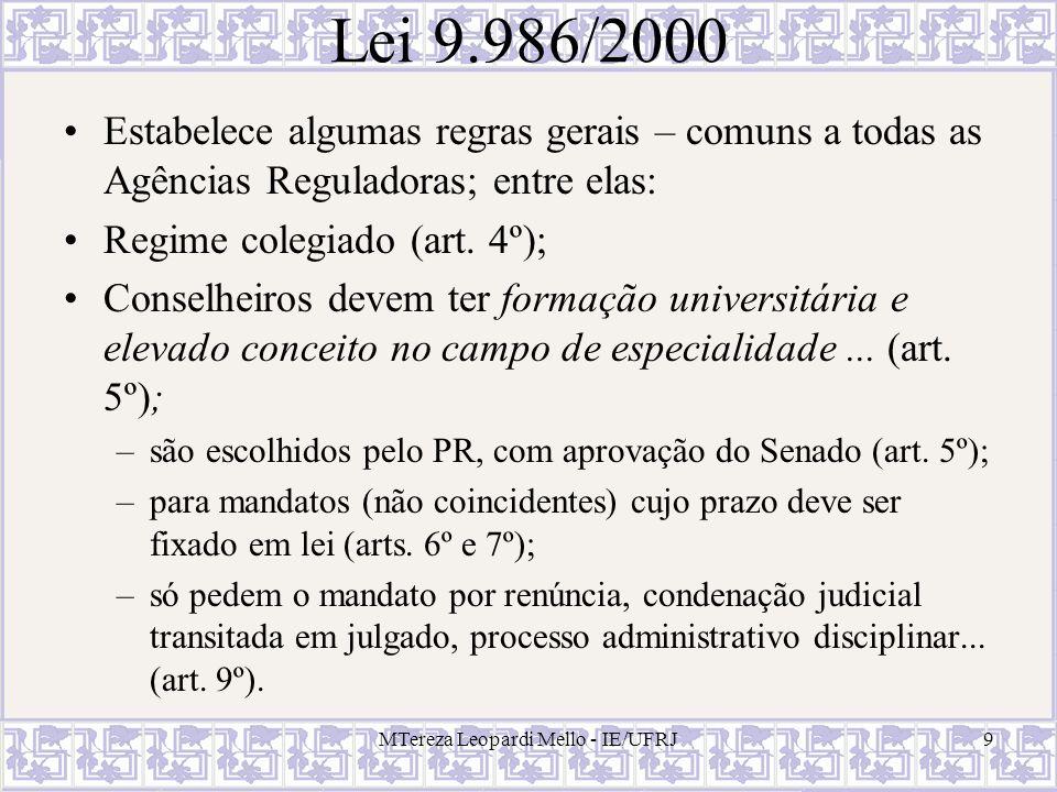 Lei 9.986/2000 Estabelece algumas regras gerais – comuns a todas as Agências Reguladoras; entre elas: Regime colegiado (art. 4º); Conselheiros devem t