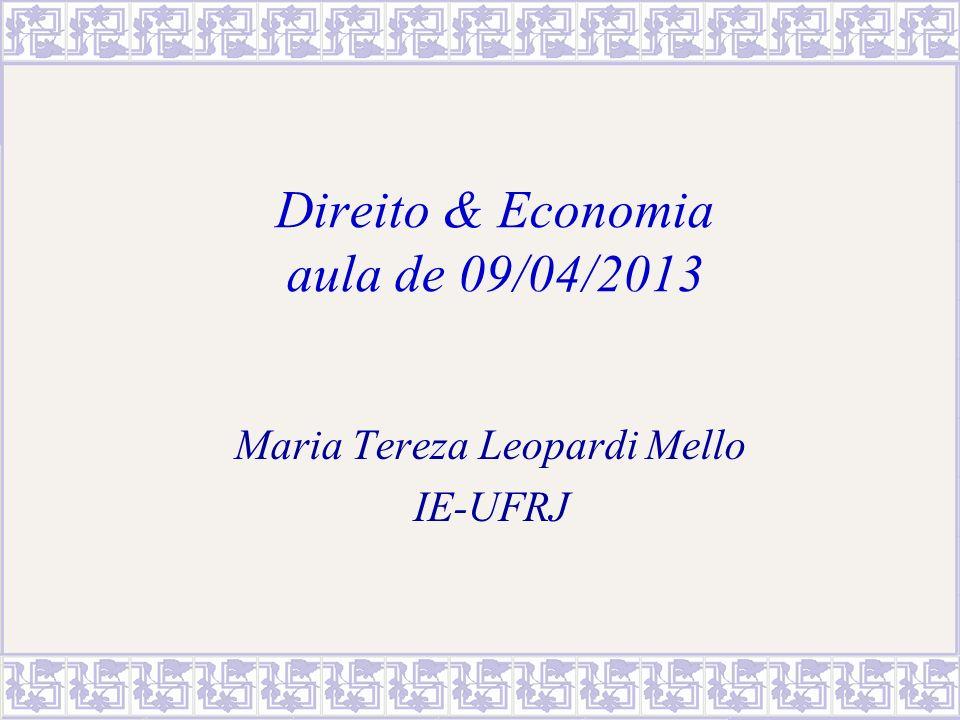 Direito & Economia aula de 09/04/2013 Maria Tereza Leopardi Mello IE-UFRJ