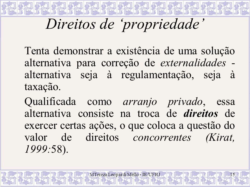 MTereza Leopardi Mello - IE/UFRJ15 Direitos de propriedade Tenta demonstrar a existência de uma solução alternativa para correção de externalidades -