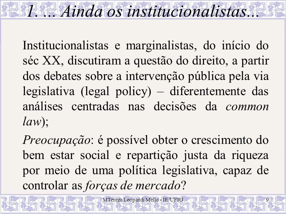MTereza Leopardi Mello - IE/UFRJ9 1.... Ainda os institucionalistas... Institucionalistas e marginalistas, do início do séc XX, discutiram a questão d