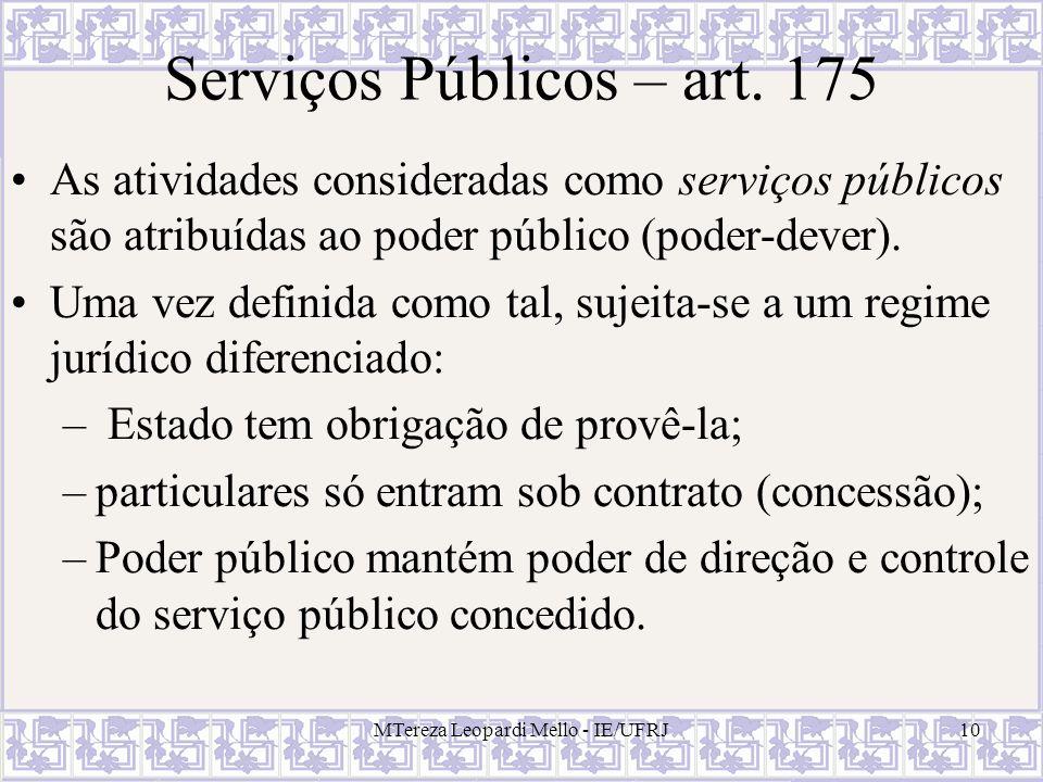 MTereza Leopardi Mello - IE/UFRJ10 Serviços Públicos – art. 175 As atividades consideradas como serviços públicos são atribuídas ao poder público (pod