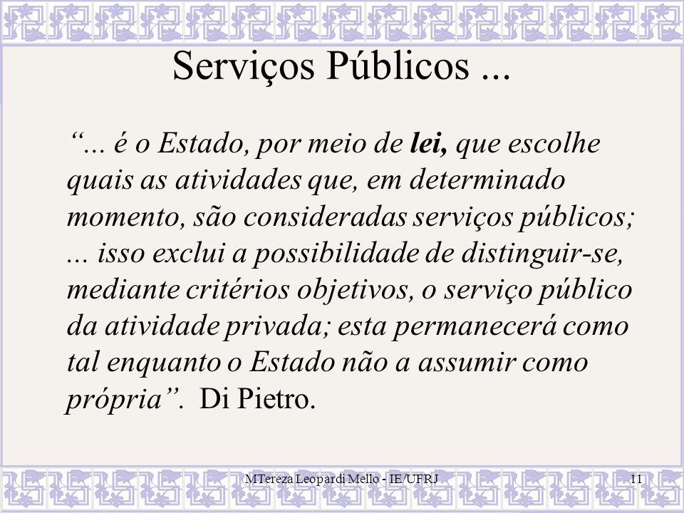 MTereza Leopardi Mello - IE/UFRJ11 Serviços Públicos...... é o Estado, por meio de lei, que escolhe quais as atividades que, em determinado momento, s