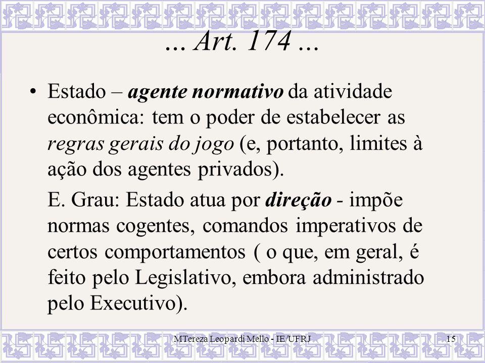 MTereza Leopardi Mello - IE/UFRJ15... Art. 174... Estado – agente normativo da atividade econômica: tem o poder de estabelecer as regras gerais do jog