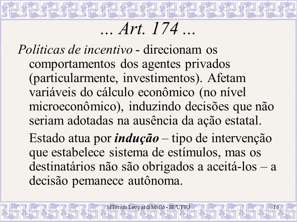 MTereza Leopardi Mello - IE/UFRJ16... Art. 174... Políticas de incentivo - direcionam os comportamentos dos agentes privados (particularmente, investi