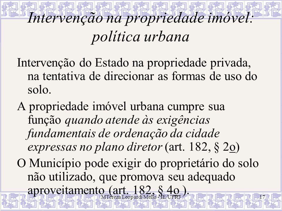 MTereza Leopardi Mello - IE/UFRJ17 Intervenção na propriedade imóvel: política urbana Intervenção do Estado na propriedade privada, na tentativa de di