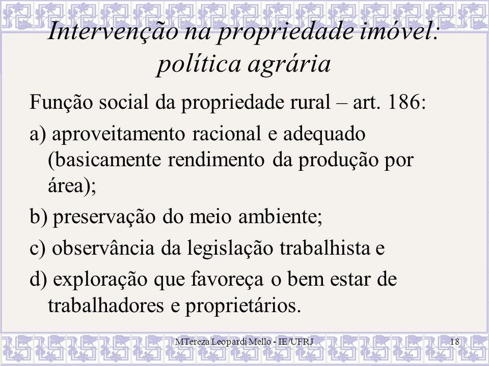 MTereza Leopardi Mello - IE/UFRJ18 Intervenção na propriedade imóvel: política agrária Função social da propriedade rural – art. 186: a) aproveitament