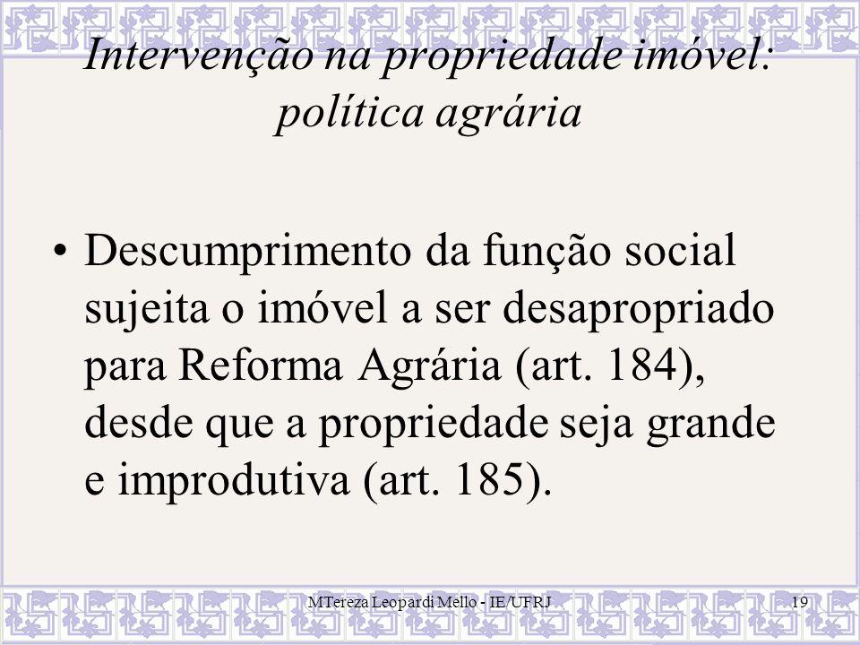MTereza Leopardi Mello - IE/UFRJ19 Intervenção na propriedade imóvel: política agrária Descumprimento da função social sujeita o imóvel a ser desaprop
