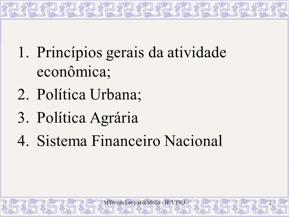 MTereza Leopardi Mello - IE/UFRJ2 1.Princípios gerais da atividade econômica; 2.Política Urbana; 3.Política Agrária 4.Sistema Financeiro Nacional