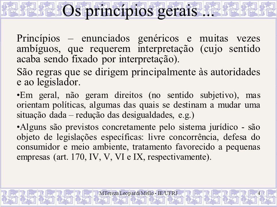 MTereza Leopardi Mello - IE/UFRJ4 Os princípios gerais... Princípios – enunciados genéricos e muitas vezes ambíguos, que requerem interpretação (cujo