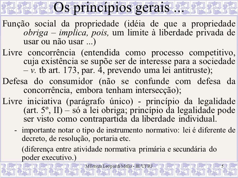 MTereza Leopardi Mello - IE/UFRJ5 Os princípios gerais... Função social da propriedade (idéia de que a propriedade obriga – implica, pois, um limite à
