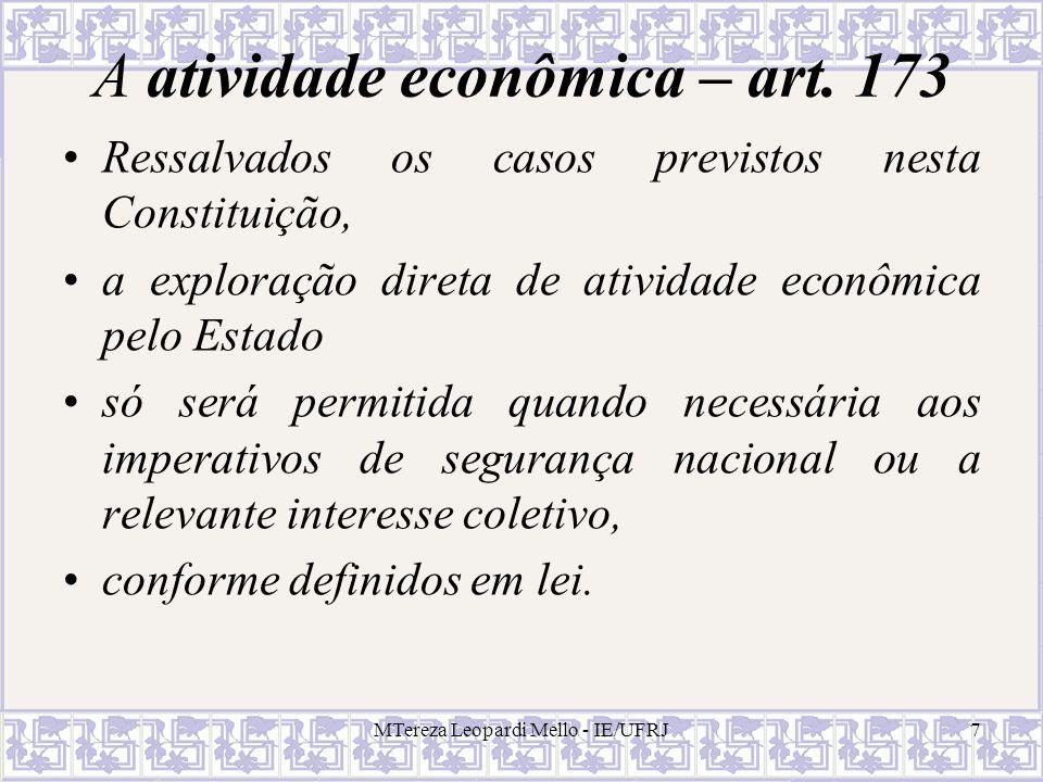 A atividade econômica – art. 173 Ressalvados os casos previstos nesta Constituição, a exploração direta de atividade econômica pelo Estado só será per