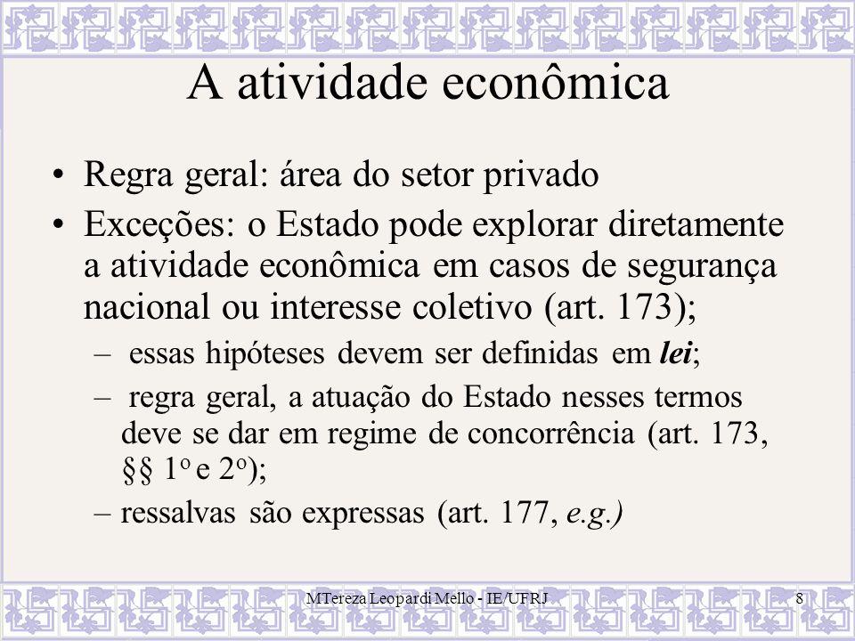 8 A atividade econômica Regra geral: área do setor privado Exceções: o Estado pode explorar diretamente a atividade econômica em casos de segurança na