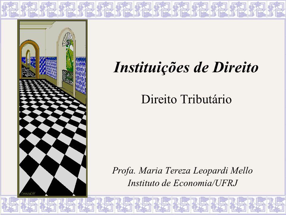 Instituições de Direito Direito Tributário Profa. Maria Tereza Leopardi Mello Instituto de Economia/UFRJ