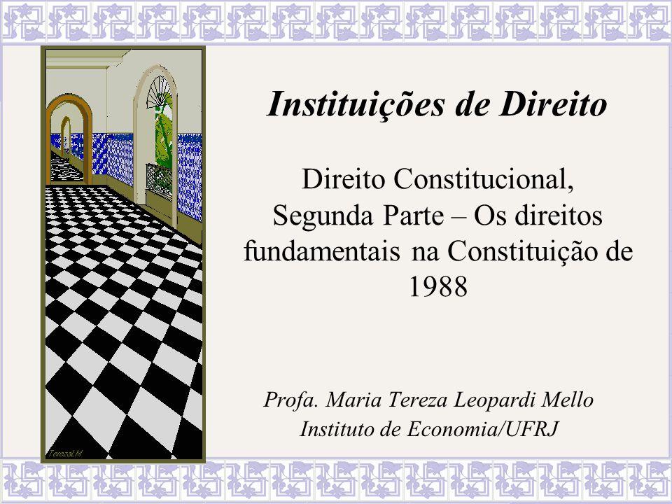 Instituições de Direito Direito Constitucional, Segunda Parte – Os direitos fundamentais na Constituição de 1988 Profa. Maria Tereza Leopardi Mello In