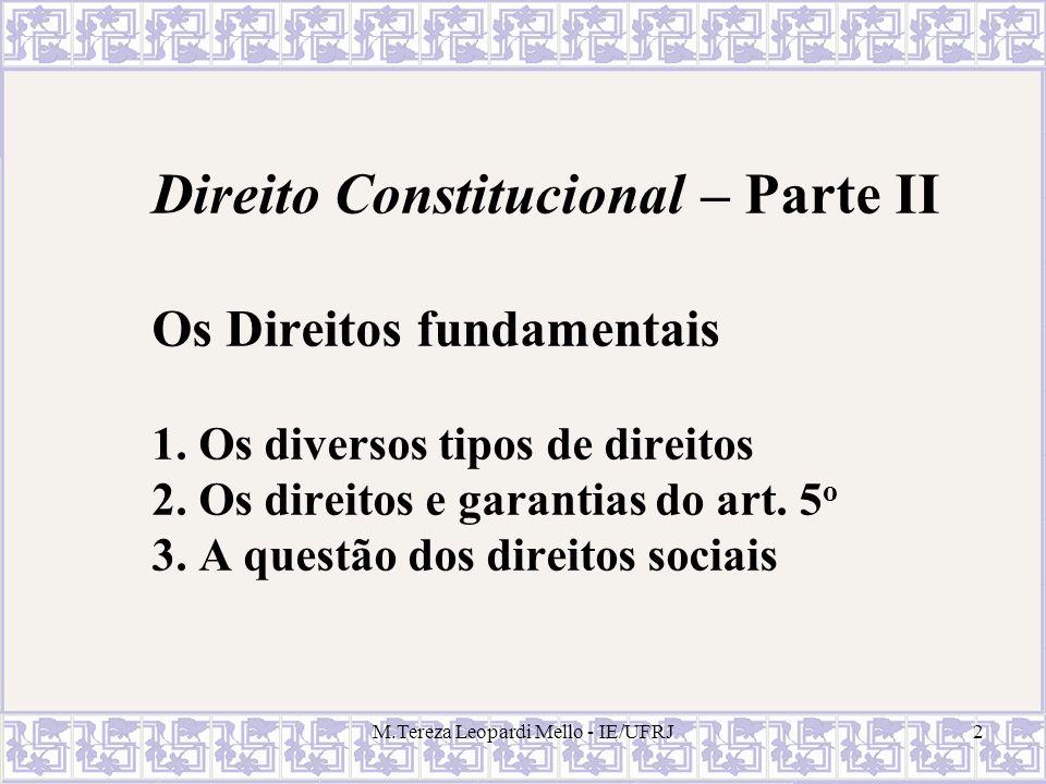 M.Tereza Leopardi Mello - IE/UFRJ2 Direito Constitucional – Parte II Os Direitos fundamentais 1. Os diversos tipos de direitos 2. Os direitos e garant
