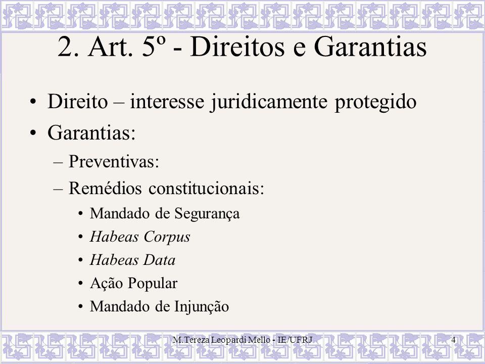 M.Tereza Leopardi Mello - IE/UFRJ4 2. Art. 5º - Direitos e Garantias Direito – interesse juridicamente protegido Garantias: –Preventivas: –Remédios co