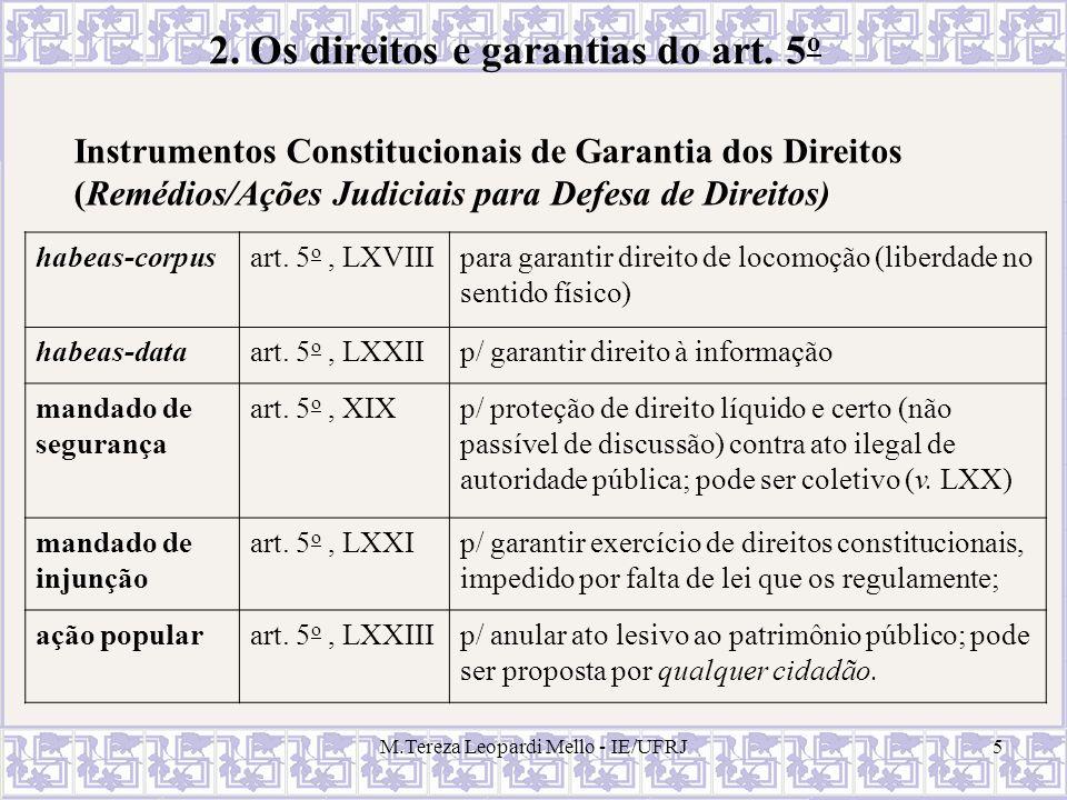M.Tereza Leopardi Mello - IE/UFRJ5 2. Os direitos e garantias do art. 5 o Instrumentos Constitucionais de Garantia dos Direitos (Remédios/Ações Judici