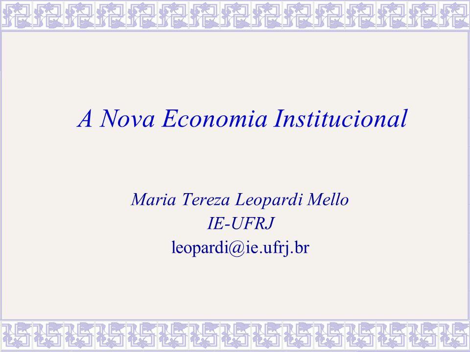 A Nova Economia Institucional Maria Tereza Leopardi Mello IE-UFRJ leopardi@ie.ufrj.br