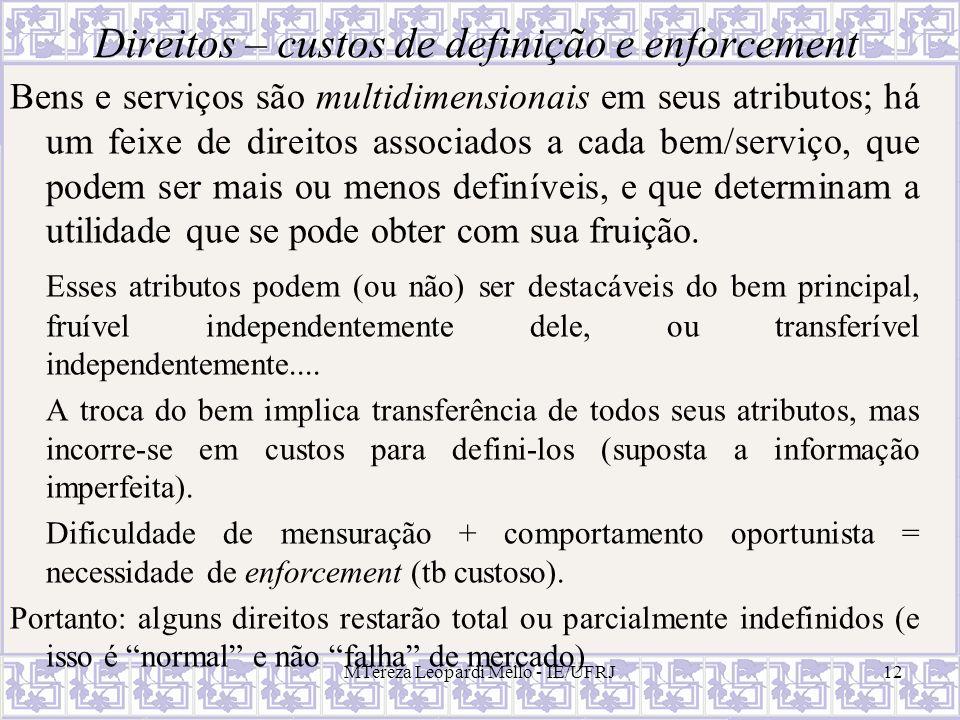 MTereza Leopardi Mello - IE/UFRJ12 Direitos – custos de definição e enforcement Bens e serviços são multidimensionais em seus atributos; há um feixe d