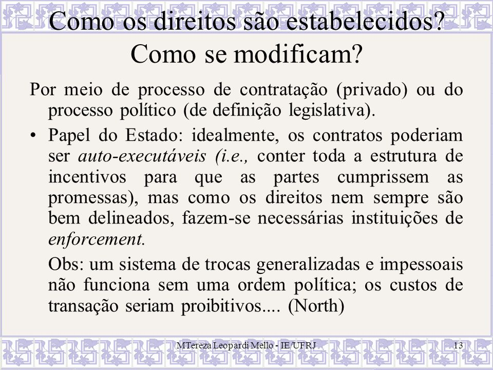 MTereza Leopardi Mello - IE/UFRJ13 Como os direitos são estabelecidos? Como se modificam? Por meio de processo de contratação (privado) ou do processo