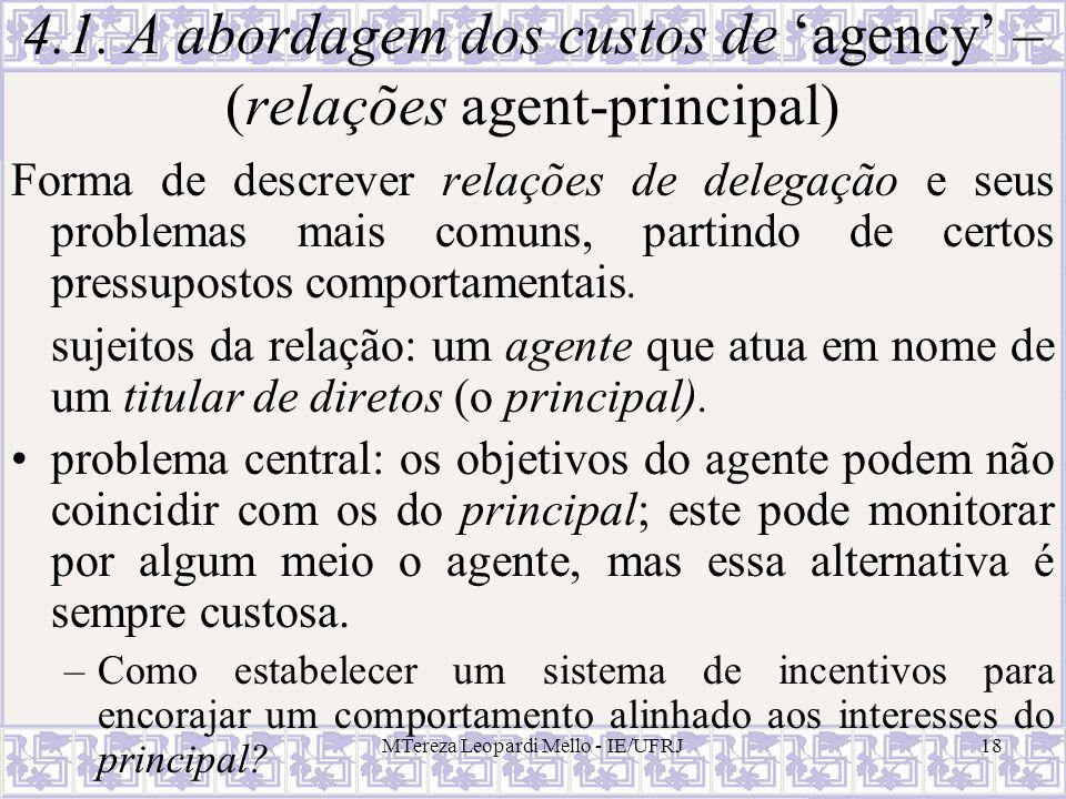 MTereza Leopardi Mello - IE/UFRJ18 4.1. A abordagem dos custos de agency – (relações agent-principal) Forma de descrever relações de delegação e seus