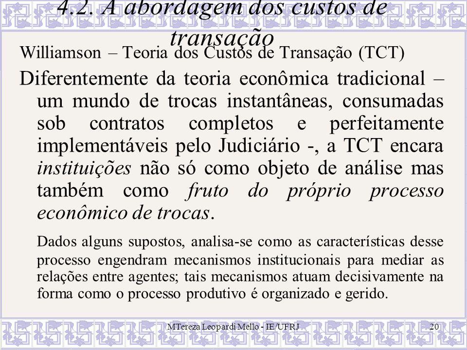 MTereza Leopardi Mello - IE/UFRJ20 4.2. A abordagem dos custos de transação Williamson – Teoria dos Custos de Transação (TCT) Diferentemente da teoria