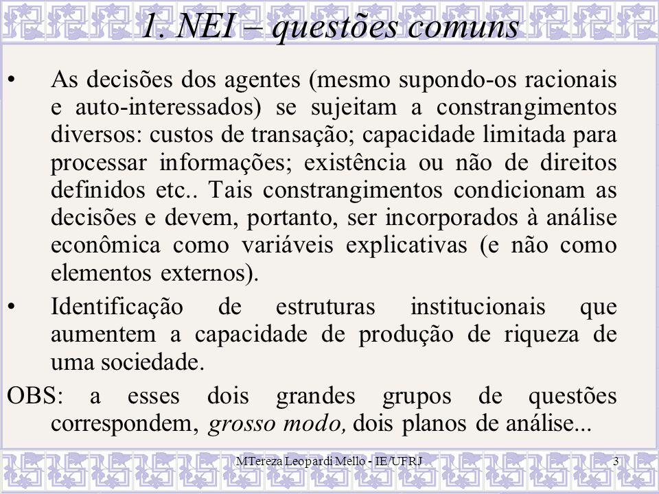 MTereza Leopardi Mello - IE/UFRJ3 1. NEI – questões comuns As decisões dos agentes (mesmo supondo-os racionais e auto-interessados) se sujeitam a cons